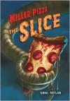 The Slice (Killer Pizza Series #2) - Greg Taylor