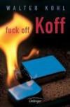 Fuck off, Koff - Walter Kohl