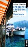 Gebrauchsanweisung für den Gardasee - Rainer Stephan