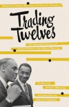 Trading Twelves: The Selected Letters of Ralph Ellison and Albert Murray - Ralph Ellison, Albert Murray, John F. Callahan