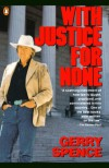 With Justice for None: Destroying an American Myth - Gerry Spence