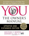 YOU: The Owner's Manual, Updated and Expanded Edition: An Insider's Guide to the Body that Will Make You Healthier and Younger - Michael F. Roizen, Mehmet C. Oz