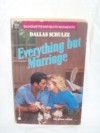 Everything But Marriage - Dallas Schulze