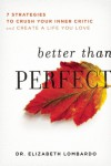 Better than Perfect: Free Yourself from Impossible Standards So You Can Live a Happier, Healthier Life - Elizabeth Lombardo