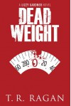 Dead Weight (The Lizzy Gardner Series, #2) - T.R. Ragan