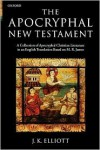 The Apocryphal New Testament: A Collection of Apocryphal Christian Literature in an English Translation - J.K. Elliott