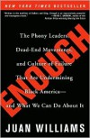 Enough: The Phony Leaders, Dead-End Movements, and Culture of Failure That Are Undermining Black America--and What We Can Do About It - Juan Williams