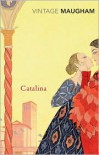 Catalina: A Romance - W. Somerset Maugham