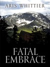 Fatal Embrace - Aris Whittier