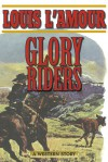 Glory Riders: A Western Sextet - Louis L'Amour