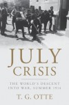 July Crisis: The World's Descent into War, Summer 1914 - Thomas Otte