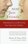 "Not ""Just Friends"": Rebuilding Trust and Recovering Your Sanity After Infidelity - Shirley P. Glass, Jean Coppock Staeheli"