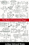 Book of Ceremonal Magic - Arthur Edward Waite