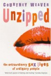 Unzipped: The Extraordinary Sex Lives of Ordinary People - Courtney Weaver