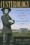 Custerology: The Enduring Legacy of the Indian Wars and George Armstrong Custer - Michael A. Elliott