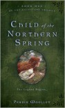 Child of the Northern Spring: Book One of the Guinevere Trilogy - Persia Woolley