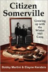 Citizen Somerville: Growing up with the Winter Hill Gang - Elayne Keratsis, Bobby Martini