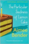 The Particular Sadness of Lemon Cake -