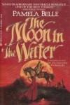 The Moon in The Water - Pamela Belle
