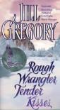Rough Wrangler, Tender Kisses - Jill Gregory