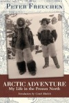 Arctic Adventure: My Life in the Frozen North - Peter Freuchen, Gretel Ehrlich