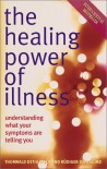 The Healing Power of Illness: Understanding What Your Symptoms are Telling You - Thorwald Dethlefsen;Rudiger Dahlke