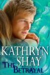 The Betrayal - Kathryn Shay