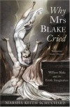 Why Mrs Blake Cried: William Blake and the Erotic Imagination - Marsha Keith Schuchard