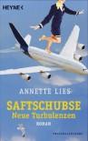 Saftschubse - Neue Turbulenzen: Roman - Annette Lies