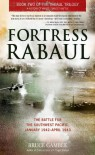 Fortress Rabaul: The Battle for the Southwest Pacific, January 1942-April 1943 - Bruce Gamble