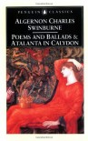 Poems and Ballads and Atalanta in Calydon - Algernon Charles Swinburne, Kenneth Haynes