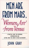 'MEN ARE FROM MARS, WOMEN ARE FROM VENUS: A PRACTICAL GUIDE FOR IMPROVING COMMUNICATION AND GETTING WHAT YOU WANT IN YOUR RELATIONSHIPS' - John  Gray
