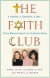 The Faith Club: A Muslim, A Christian, A Jew--Three Women Search for Understanding - Ranya Idliby, Priscilla Warner, Suzanne Oliver