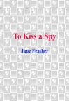 To Kiss a Spy to Kiss a Spy - Jane Feather