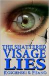 The Shattered  Visage Lies - Brian Koscienski, Chris Pisano