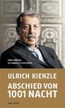 Abschied Von 1001 Nacht: Ein Versuch, Die Araber Zu Verstehen - Ulrich Kienzle