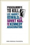 Programmed to Kill: Lee Harvey Oswald, the Soviet KGB, and the Kennedy Assassination - Ion Mihai Pacepa