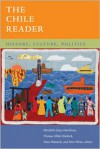 The Chile Reader: History, Culture, Politics - Elizabeth Quay Hutchison, Thomas Miller Klubock, Nara B. Milanich, Peter Winn