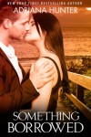 Something Borrowed - Adriana Hunter