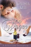 The Wager: A Billionaire Romance - Calista Kyle