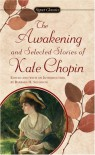 The Awakening and Selected Stories of Kate Chopin - Kate Chopin, Barbara H. Solomon