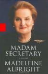 Madam Secretary: A Memoir - Madeleine Albright