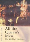 All the Queen's Men: The World of Elizabeth I - Peter Brimacombe
