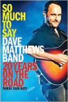 So Much to Say: Dave Matthews Band--20 Years on the Road - Nikki Van Noy