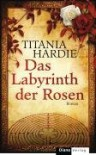 Das Labyrinth Der Rosen - Titania Hardie, Anke Caroline Burger