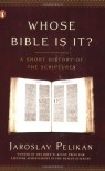 Whose Bible Is It? A Short History of the Scriptures - Jaroslav Jan Pelikan
