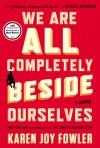 We Are All Completely Beside Ourselves: A Novel - Karen Joy Fowler