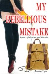 My Rebellious Mistake - Andrew Eyes