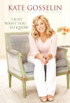 I Just Want You to Know: Letters to My Kids on Love, Faith, and Family - Kate Gosselin