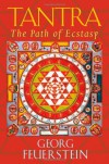 Tantra: The Path of Ecstasy - Georg Feuerstein